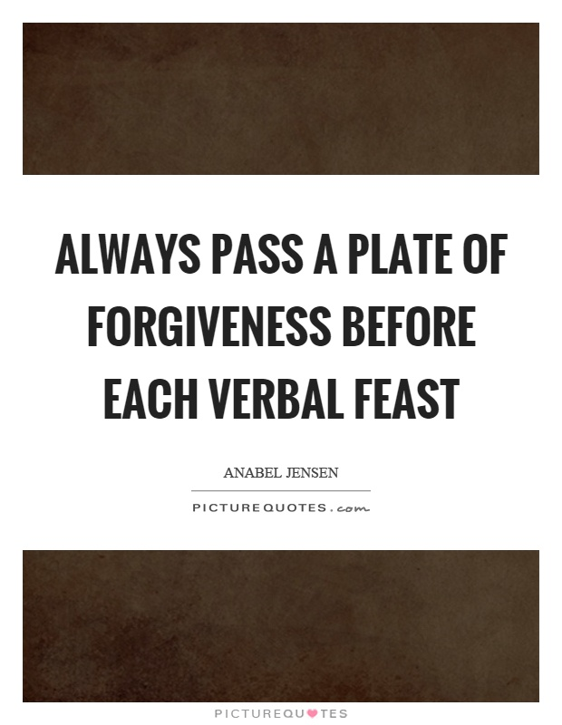 always-pass-a-plate-of-forgiveness-before-each-verbal-feast-quote-1.jpg