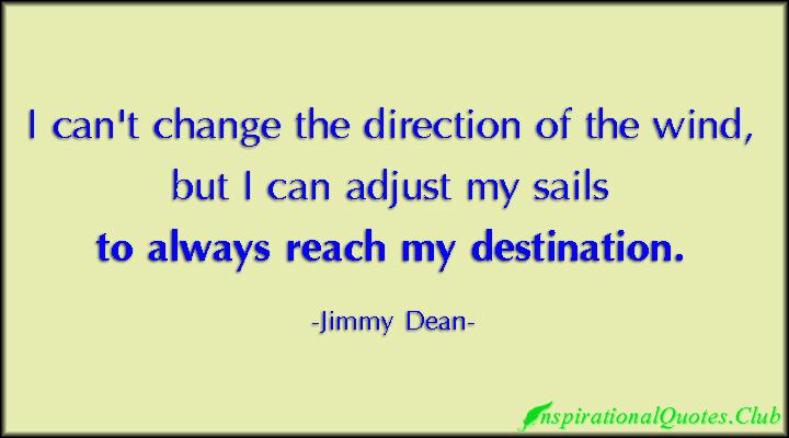 InspirationalQuotes.Club-change-direction-wind-adjust-sails-reach-destination-inspirational-Jimmy-Dean