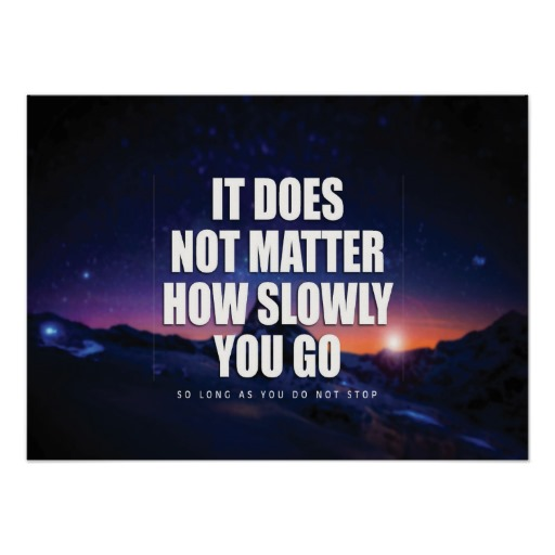 motivation_it_does_not_matter_how_slowly_you_go_poster-ra8256ea215ec42b7bbff43b5701da121_bn0_8byvr_512