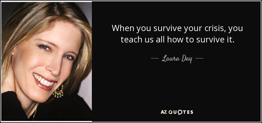 quote-when-you-survive-your-crisis-you-teach-us-all-how-to-survive-it-laura-day-141-18-77