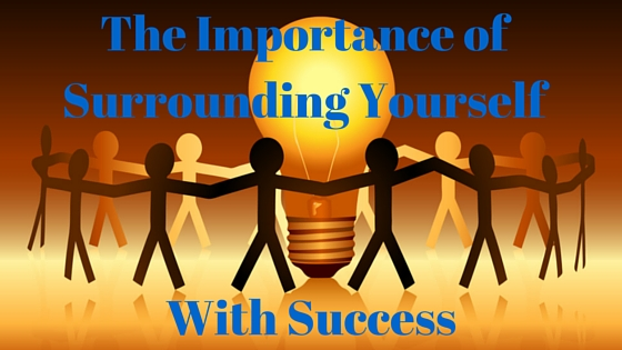 The-Importance-of-Surrounding-Yourself-With-Success