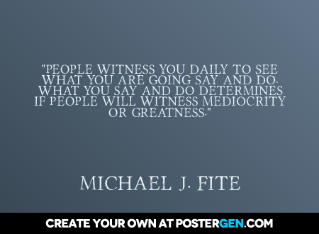 quote-generator-poster-people-witness-you-daily-to-see-what-you-are-going-say-and-do-what-you-say-an