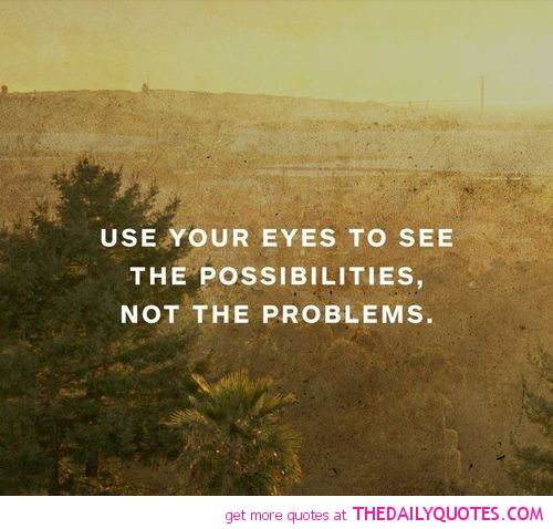 use-your-eyes-to-see-possibilities-life-quotes-sayings-pictures