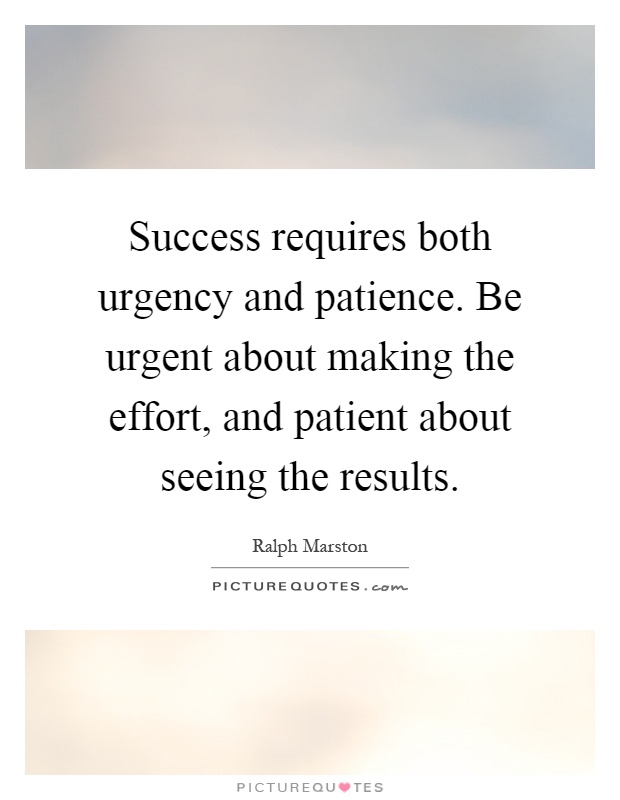 success-requires-both-urgency-and-patience-be-urgent-about-making-the-effort-and-patient-about-quote-1
