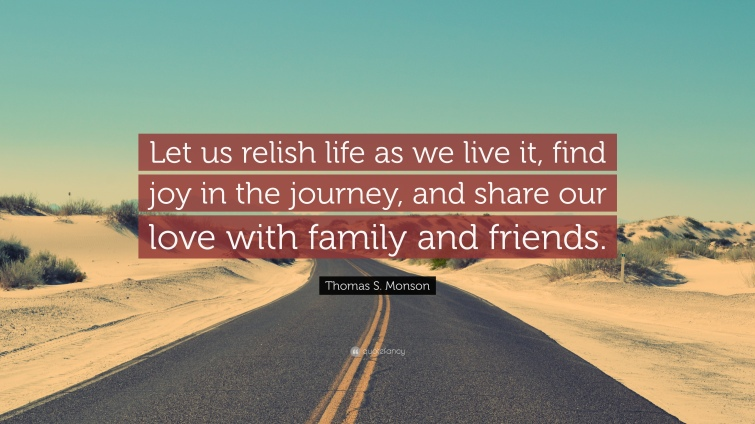 237044-Thomas-S-Monson-Quote-Let-us-relish-life-as-we-live-it-find-joy-in.jpg