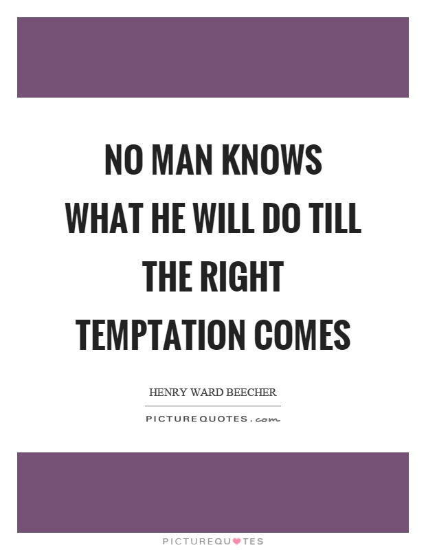 no-man-knows-what-he-will-do-till-the-right-temptation-comes-quote-1